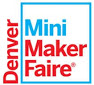First Denver Mini Maker Faire set for May 3-4, exhibitor registration deadline is March 16